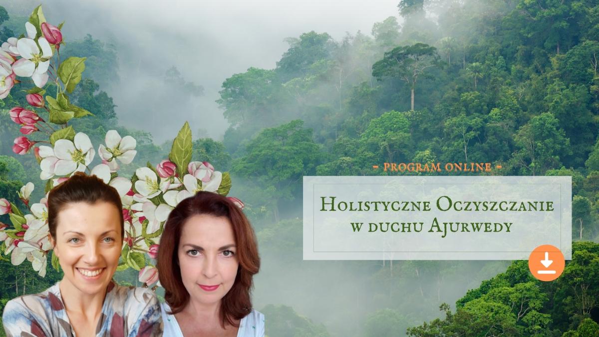 Holistyczne Oczyszczanie w Duchu Ajurwedy (Program oczyszczania Beata Niedzballa, Renata Koroń-Słomczyńska)